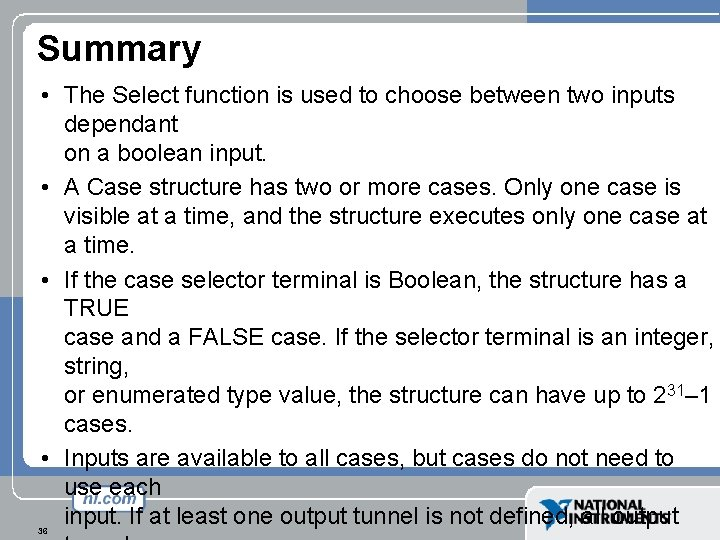 Summary • The Select function is used to choose between two inputs dependant on