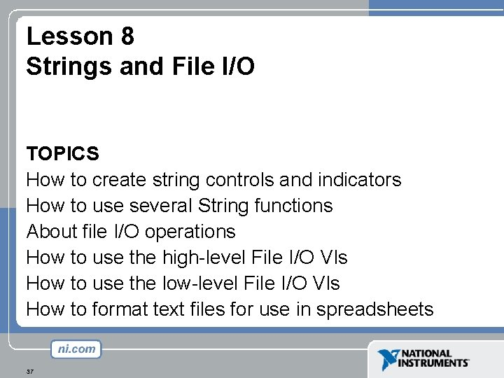 Lesson 8 Strings and File I/O TOPICS How to create string controls and indicators