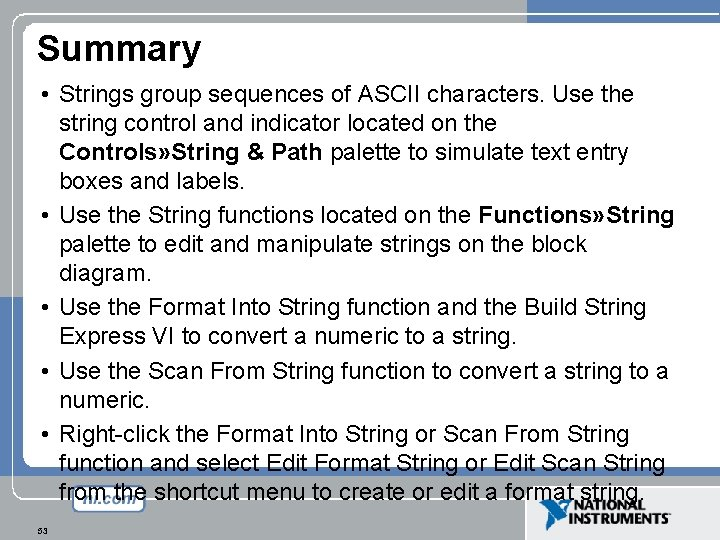 Summary • Strings group sequences of ASCII characters. Use the string control and indicator