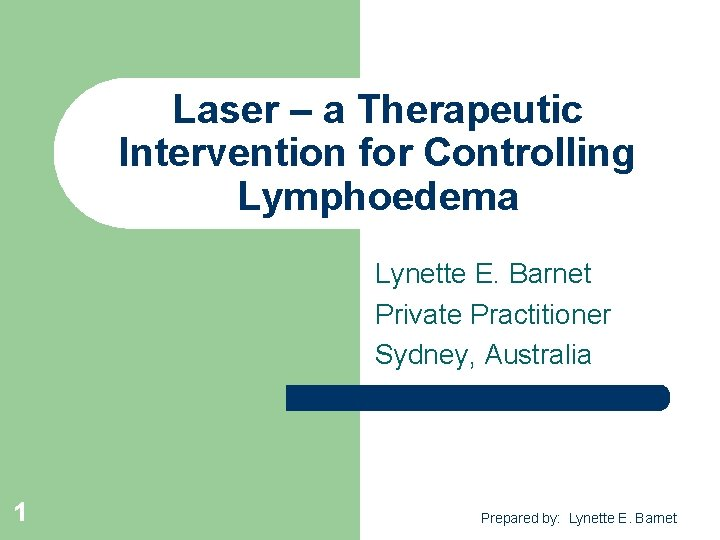 Laser – a Therapeutic Intervention for Controlling Lymphoedema Lynette E. Barnet Private Practitioner Sydney,