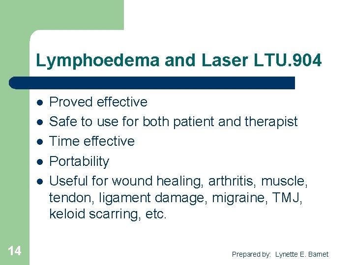 Lymphoedema and Laser LTU. 904 l l l 14 Proved effective Safe to use