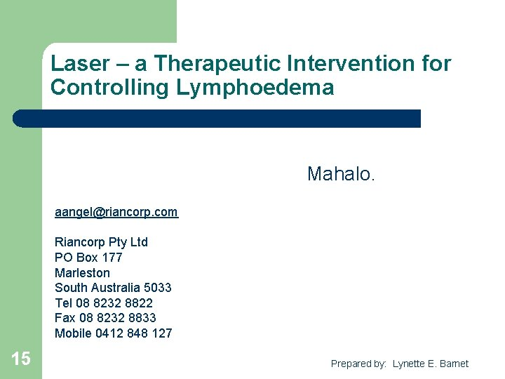 Laser – a Therapeutic Intervention for Controlling Lymphoedema Mahalo. aangel@riancorp. com Riancorp Pty Ltd