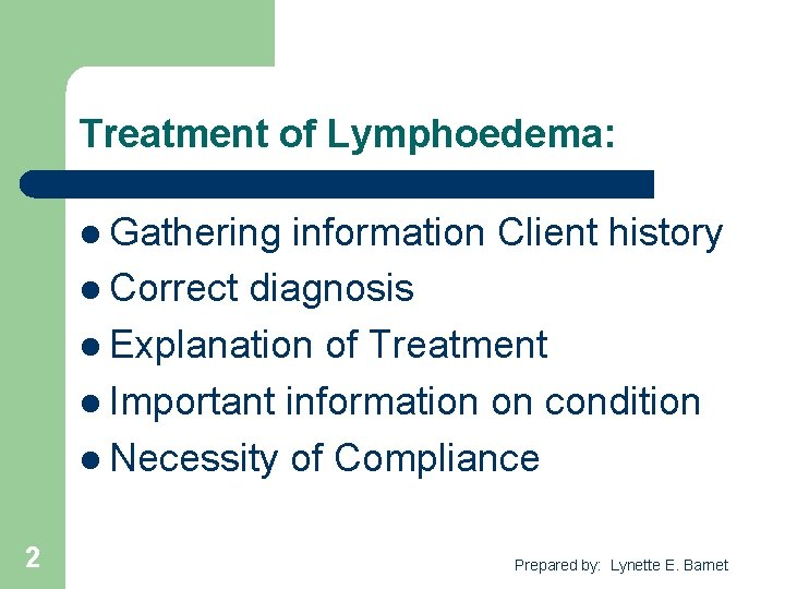 Treatment of Lymphoedema: l Gathering information Client history l Correct diagnosis l Explanation of
