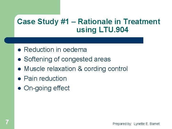 Case Study #1 – Rationale in Treatment using LTU. 904 l l l 7
