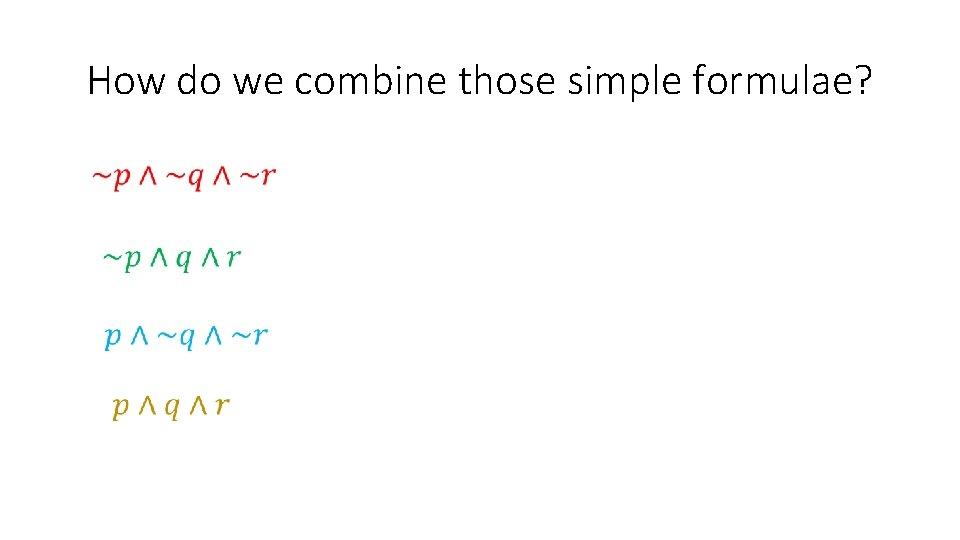 How do we combine those simple formulae?