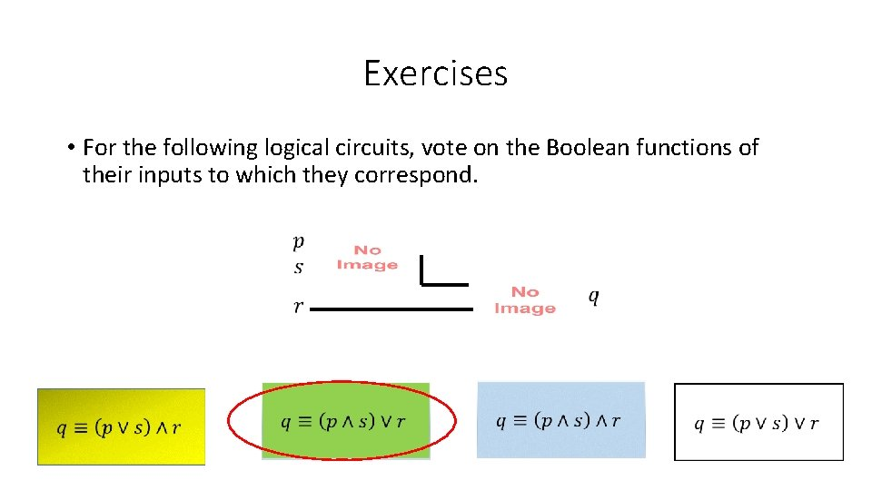 Exercises • For the following logical circuits, vote on the Boolean functions of their