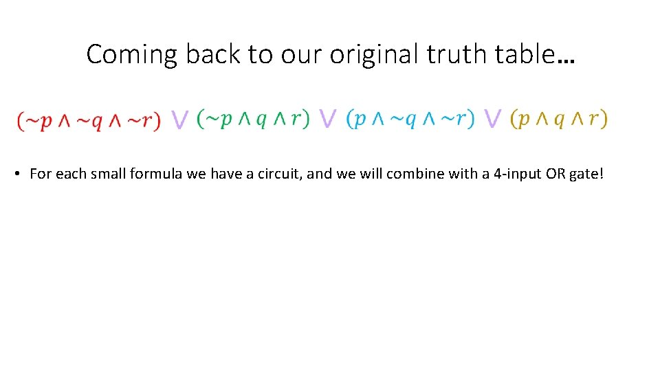 Coming back to our original truth table… • For each small formula we have