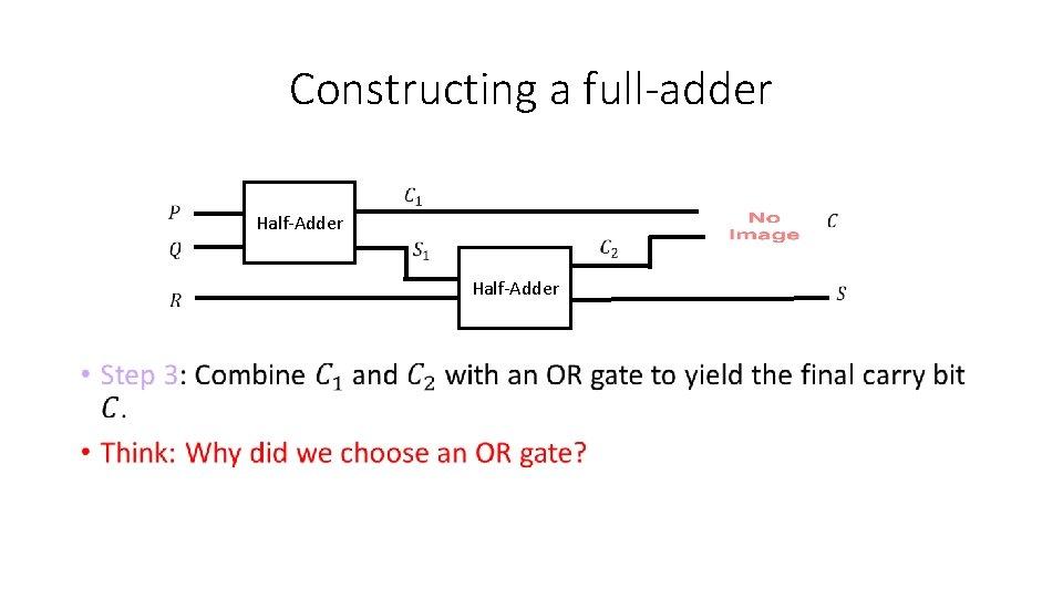 Constructing a full-adder • Half-Adder
