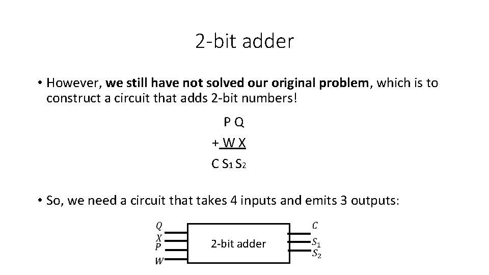2 -bit adder • However, we still have not solved our original problem, which