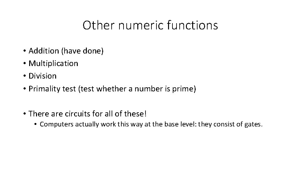 Other numeric functions • Addition (have done) • Multiplication • Division • Primality test