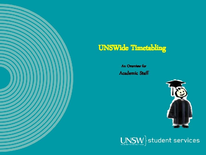 UNSWide Timetabling An Overview for Academic Staff