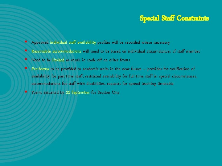 Special Staff Constraints § § Approved individual staff availability profiles will be recorded where