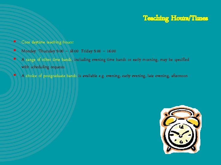 Teaching Hours/Times § Core daytime teaching hours: § Monday -Thursday 9. 00 – 18.