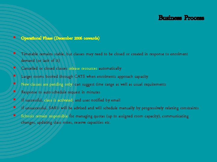 Business Process § Operational Phase (December 2006 onwards) § Timetable remains stable, but classes