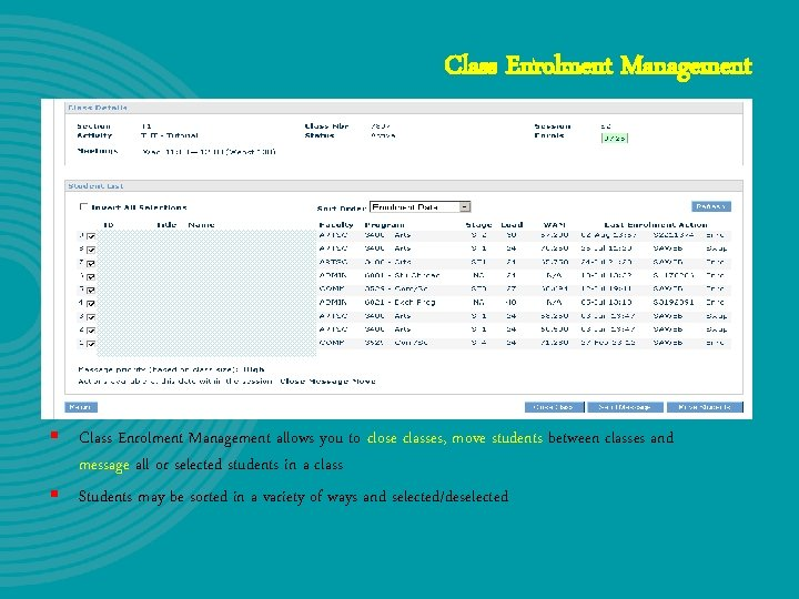 Class Enrolment Management § Class Enrolment Management allows you to close classes, move students