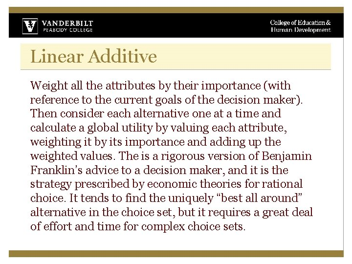 Linear Additive Weight all the attributes by their importance (with reference to the current