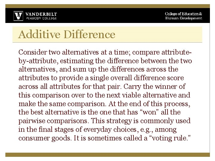 Additive Difference Consider two alternatives at a time; compare attributeby-attribute, estimating the difference between