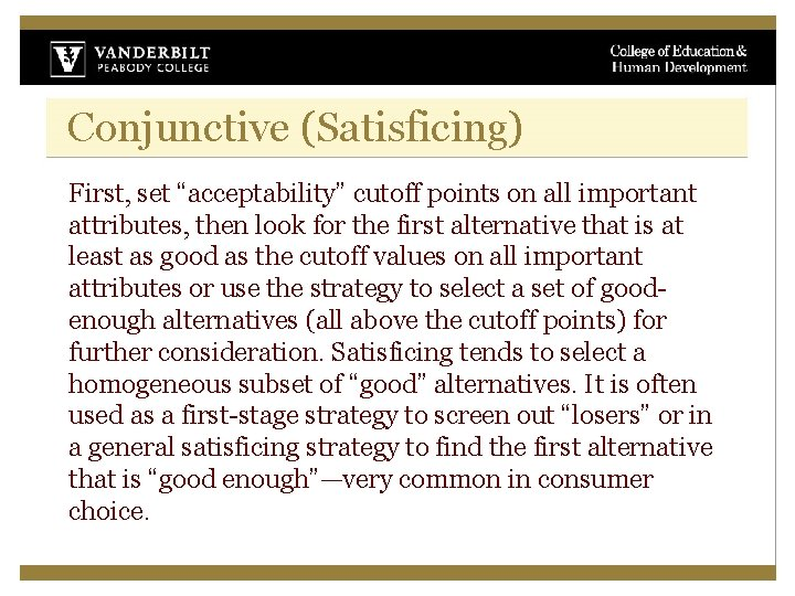 """Conjunctive (Satisficing) First, set """"acceptability"""" cutoff points on all important attributes, then look for"""