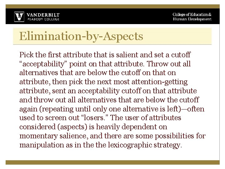 """Elimination-by-Aspects Pick the first attribute that is salient and set a cutoff """"acceptability"""" point"""