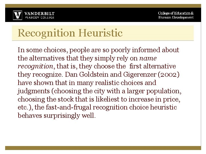 Recognition Heuristic In some choices, people are so poorly informed about the alternatives that