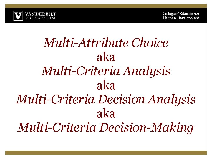 Multi-Attribute Choice aka Multi-Criteria Analysis aka Multi-Criteria Decision-Making