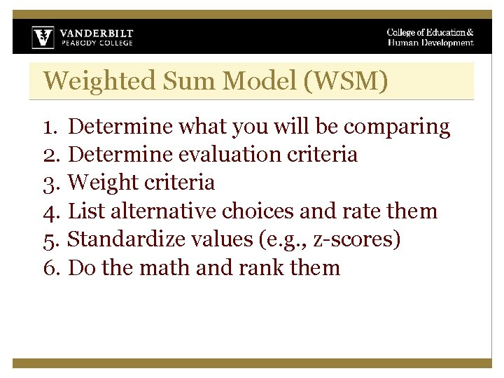 Weighted Sum Model (WSM) 1. Determine what you will be comparing 2. Determine evaluation