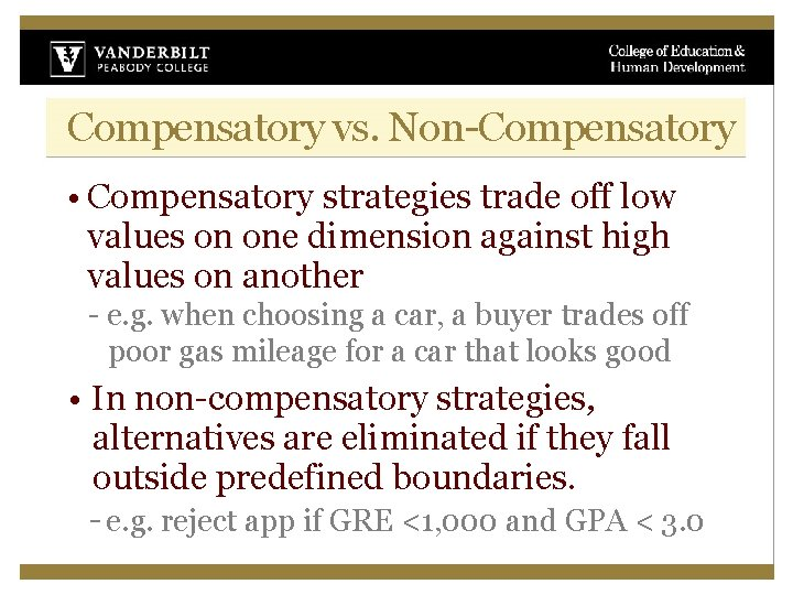 Compensatory vs. Non-Compensatory • Compensatory strategies trade off low values on one dimension against