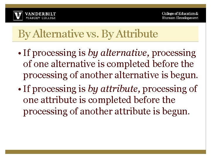 By Alternative vs. By Attribute • If processing is by alternative, processing of one