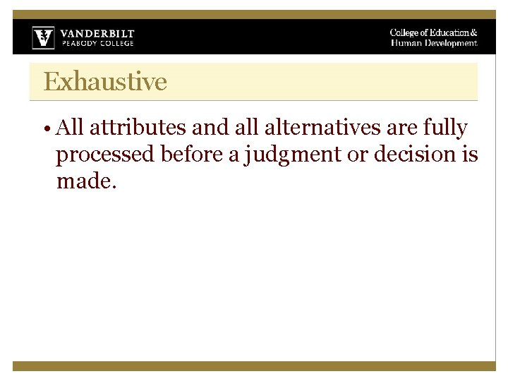 Exhaustive • All attributes and all alternatives are fully processed before a judgment or