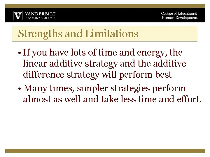 Strengths and Limitations • If you have lots of time and energy, the linear
