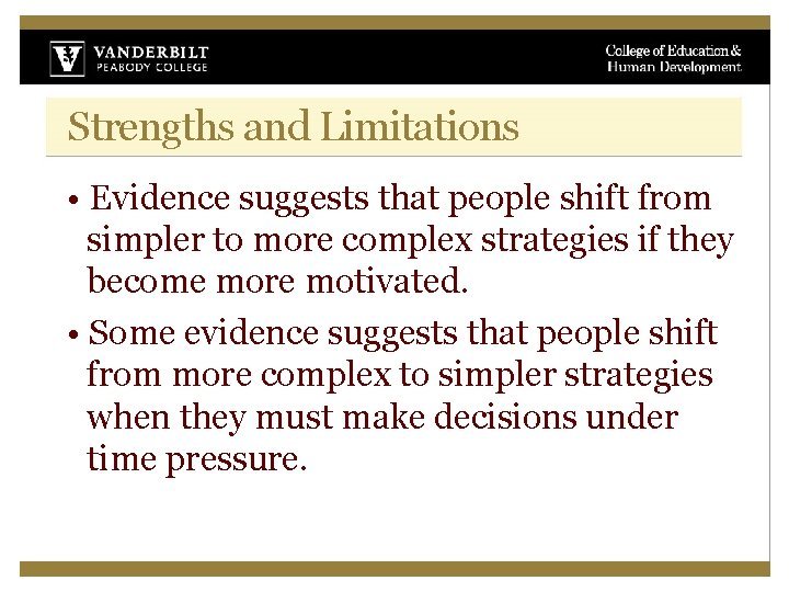 Strengths and Limitations • Evidence suggests that people shift from simpler to more complex