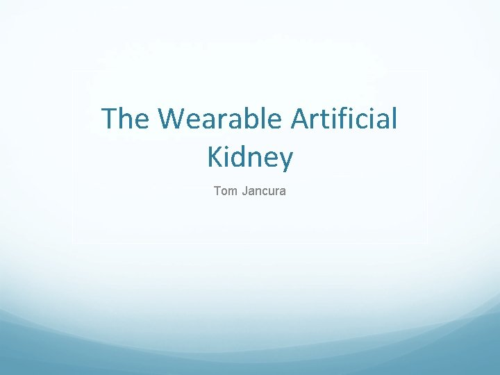 The Wearable Artificial Kidney Tom Jancura