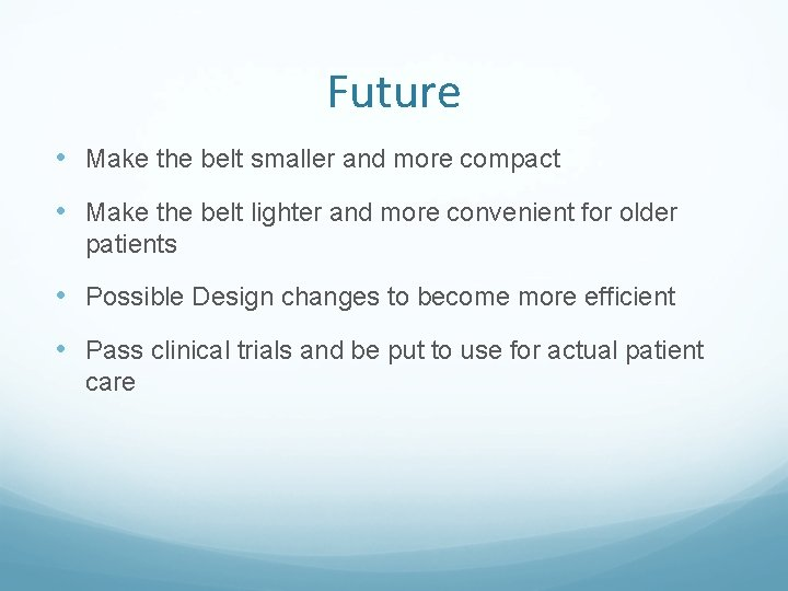 Future • Make the belt smaller and more compact • Make the belt lighter