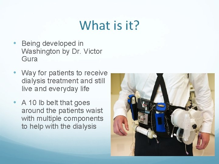 What is it? • Being developed in Washington by Dr. Victor Gura • Way