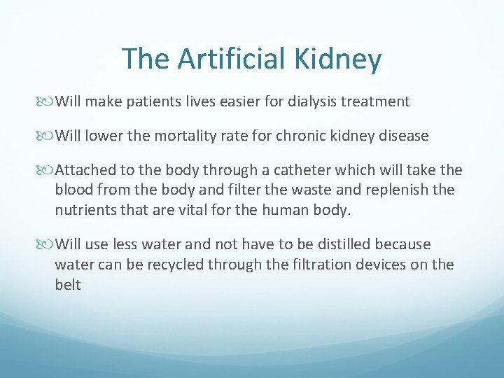 The Artificial Kidney Will make patients lives easier for dialysis treatment Will lower the