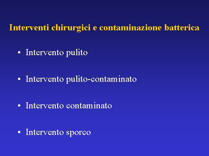 Interventi chirurgici e contaminazione batterica • Intervento pulito-contaminato • Intervento sporco