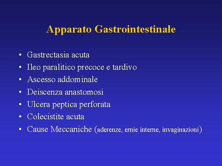Apparato Gastrointestinale • • Gastrectasia acuta Ileo paralitico precoce e tardivo Ascesso addominale Deiscenza