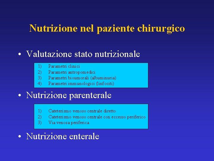 Nutrizione nel paziente chirurgico • Valutazione stato nutrizionale 1) 2) 3) 4) Parametri clinici