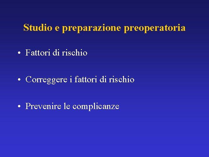 Studio e preparazione preoperatoria • Fattori di rischio • Correggere i fattori di rischio