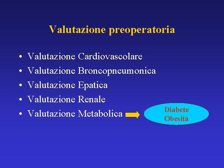 Valutazione preoperatoria • • • Valutazione Cardiovascolare Valutazione Broncopneumonica Valutazione Epatica Valutazione Renale Valutazione