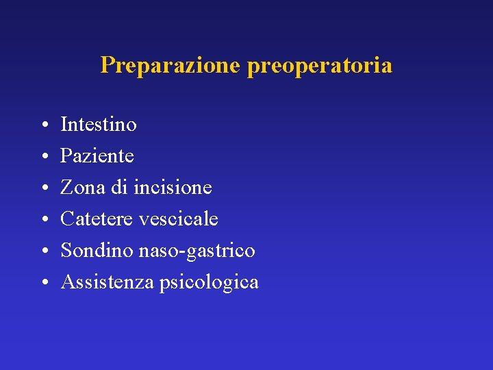 Preparazione preoperatoria • • • Intestino Paziente Zona di incisione Catetere vescicale Sondino naso-gastrico