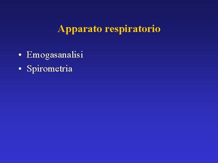 Apparato respiratorio • Emogasanalisi • Spirometria