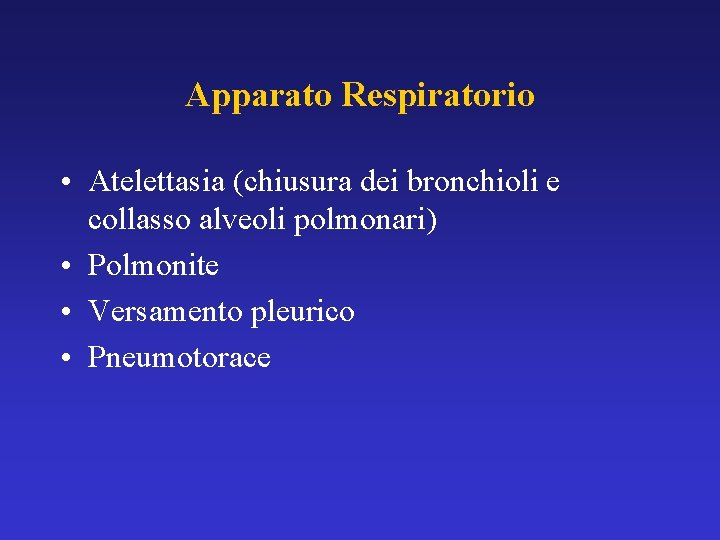 Apparato Respiratorio • Atelettasia (chiusura dei bronchioli e collasso alveoli polmonari) • Polmonite •