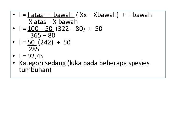 • I = I atas – I bawah ( Xx – Xbawah) +