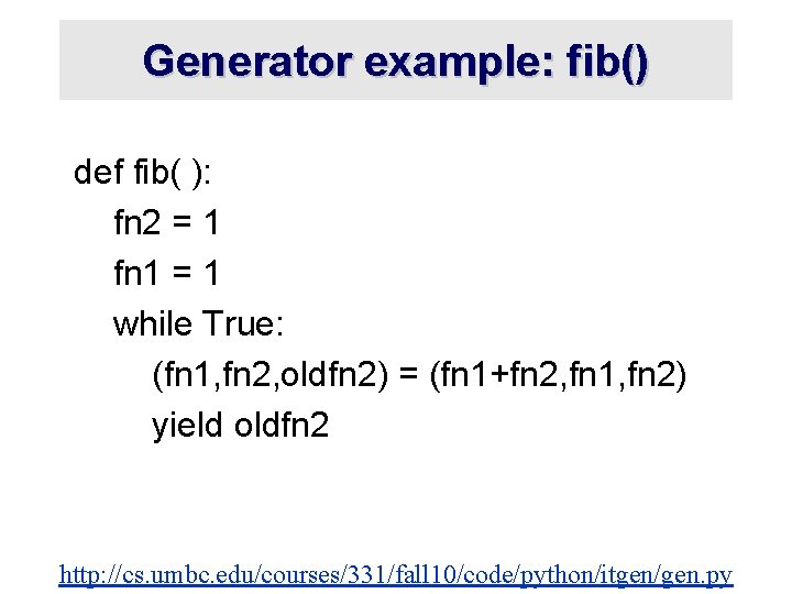 Generator example: fib() def fib( ): fn 2 = 1 fn 1 = 1