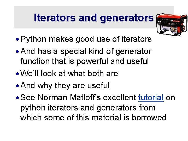 Iterators and generators · Python makes good use of iterators · And has a
