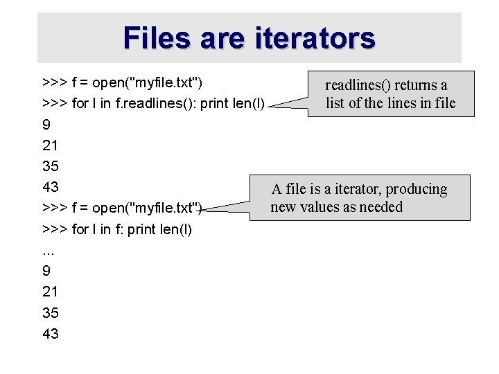 """Files are iterators >>> f = open(""""myfile. txt"""") readlines() returns a list of the"""