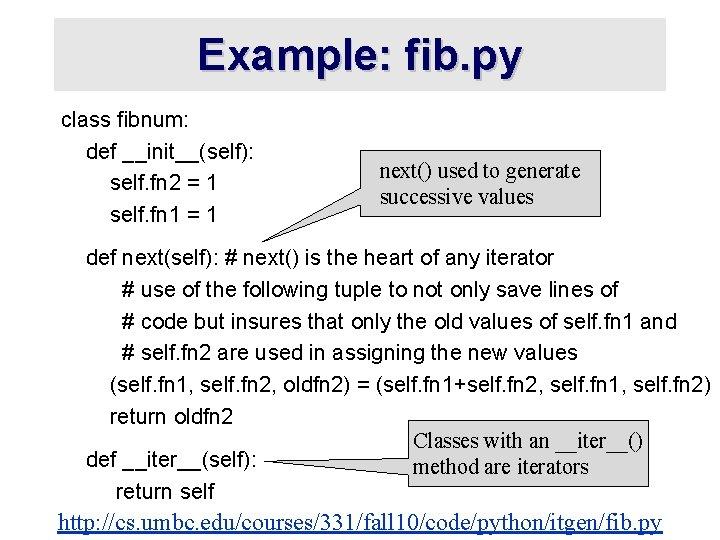 Example: fib. py class fibnum: def __init__(self): self. fn 2 = 1 self. fn