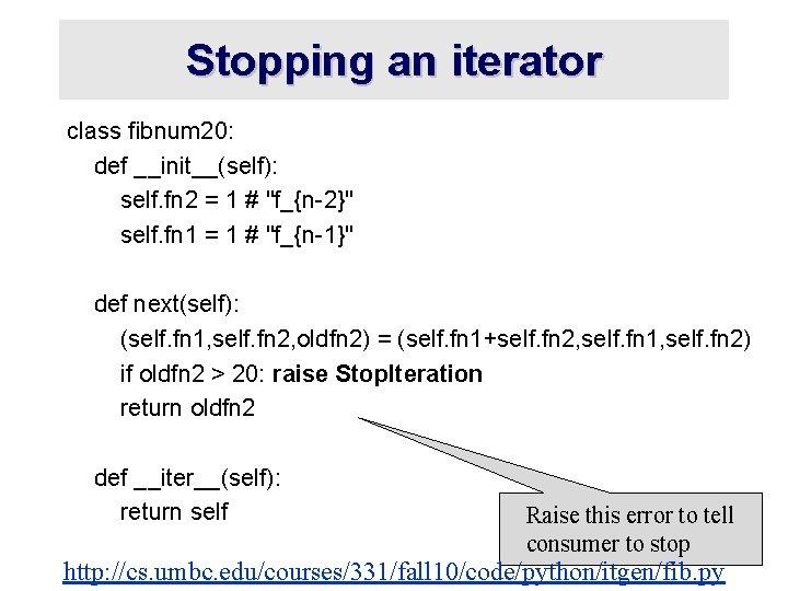 Stopping an iterator class fibnum 20: def __init__(self): self. fn 2 = 1 #