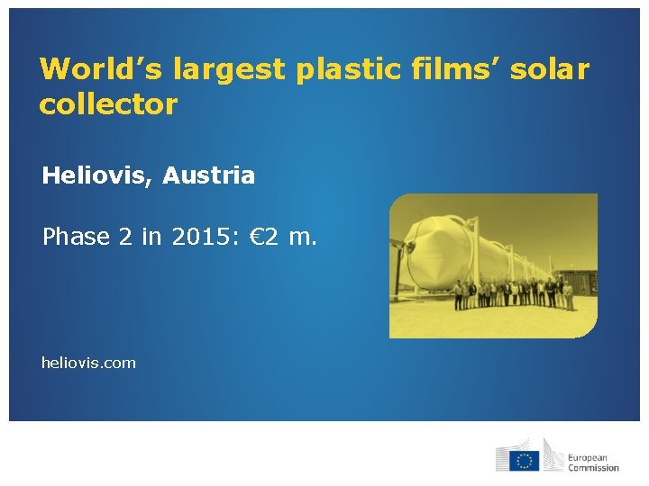 World's largest plastic films' solar collector Heliovis, Austria Phase 2 in 2015: € 2